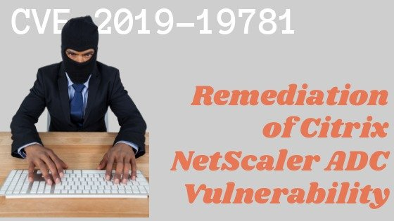 Remediation of Citrix ADC & NetScaler Vulnerability CVE-2019-19781