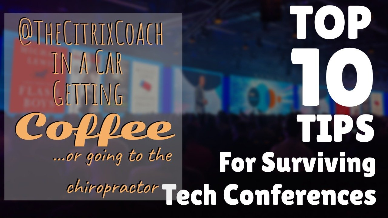 Top 10 Tips for Surviving Tech Conferences (like Citrix Synergy)